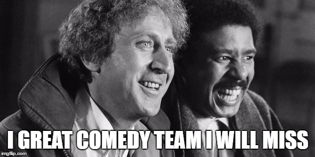 gene wilder Richard Pryor | I GREAT COMEDY TEAM I WILL MISS | image tagged in gene wilder richard pryor | made w/ Imgflip meme maker