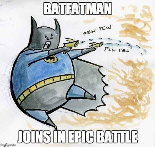 SUPERHEROS THAT NEVER QUITE MADE IT | BATFATMAN JOINS IN EPIC BATTLE | image tagged in meme,funny,funny meme,batman,epic battle,superheros | made w/ Imgflip meme maker