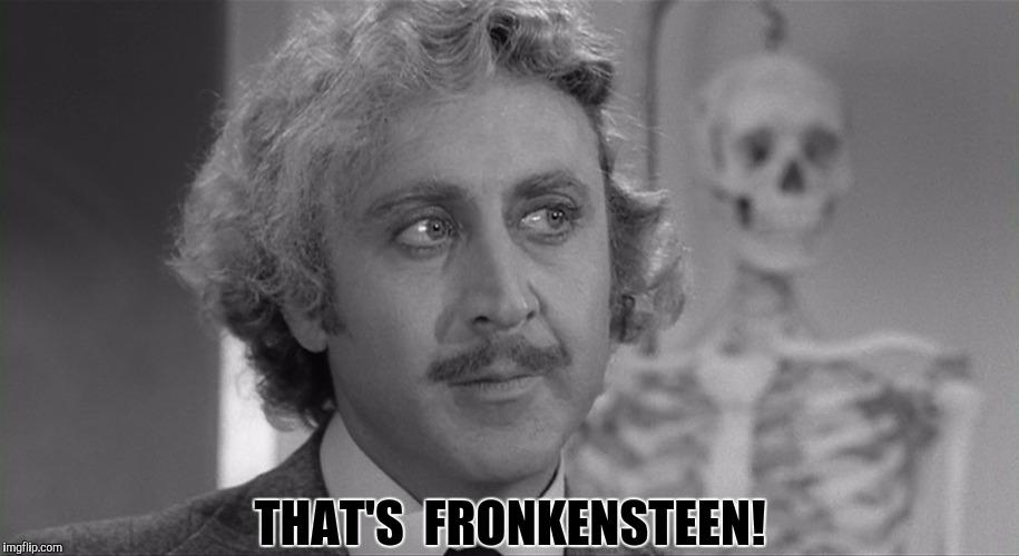 THAT'S  FRONKENSTEEN! | made w/ Imgflip meme maker
