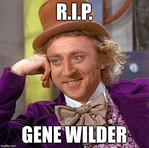 He's gone to a better place... Richard Pryor was probably there to greet him | R.I.P. GENE WILDER | image tagged in memes,creepy condescending wonka | made w/ Imgflip meme maker