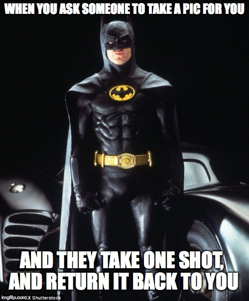 Can you take a picture of me Reeeal quick? thanks | WHEN YOU ASK SOMEONE TO TAKE A PIC FOR YOU AND THEY TAKE ONE SHOT, AND RETURN IT BACK TO YOU | image tagged in batman,batman v superman,pic/ selfie memes,bad selfies,bad pic,them gains doe | made w/ Imgflip meme maker