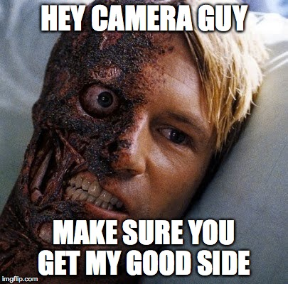 Cheese | HEY CAMERA GUY MAKE SURE YOU GET MY GOOD SIDE | image tagged in the dark knight,batman,two face,pics | made w/ Imgflip meme maker