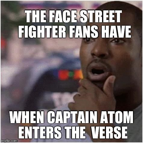 Shocked Street Fighter Fan | THE FACE STREET FIGHTER FANS HAVE WHEN CAPTAIN ATOM ENTERS THE  VERSE | image tagged in shocked black guy | made w/ Imgflip meme maker