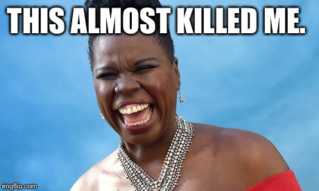 Leslie Jones | THIS ALMOST KILLED ME. | image tagged in leslie jones | made w/ Imgflip meme maker