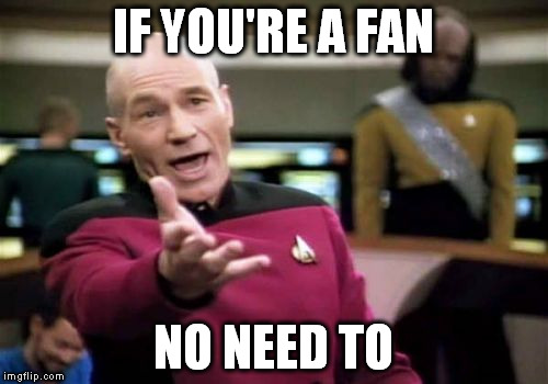 Picard Wtf Meme | IF YOU'RE A FAN NO NEED TO | image tagged in memes,picard wtf | made w/ Imgflip meme maker