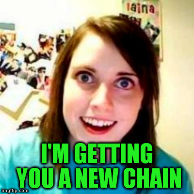 I'M GETTING YOU A NEW CHAIN | made w/ Imgflip meme maker