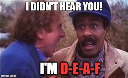 I DIDN'T HEAR YOU! D-E-A-F I'M | made w/ Imgflip meme maker