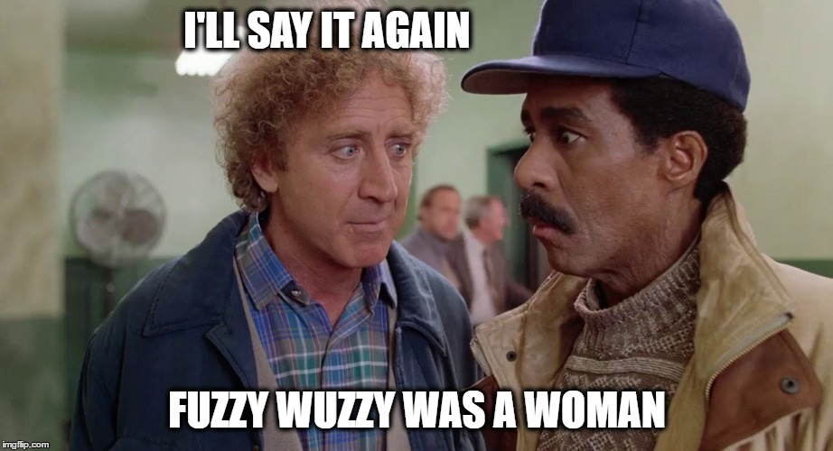 I'LL SAY IT AGAIN FUZZY WUZZY WAS A WOMAN | made w/ Imgflip meme maker