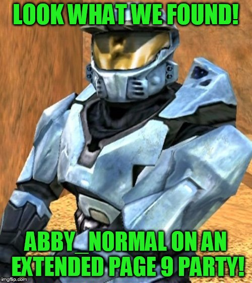 Church RvB Season 1 | LOOK WHAT WE FOUND! ABBY_NORMAL ON AN EXTENDED PAGE 9 PARTY! | image tagged in church rvb season 1 | made w/ Imgflip meme maker