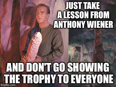 Kirk with rock | JUST TAKE A LESSON FROM ANTHONY WIENER AND DON'T GO SHOWING THE TROPHY TO EVERYONE | image tagged in kirk with rock | made w/ Imgflip meme maker