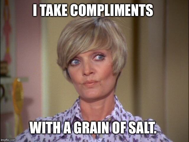 I TAKE COMPLIMENTS WITH A GRAIN OF SALT. | made w/ Imgflip meme maker