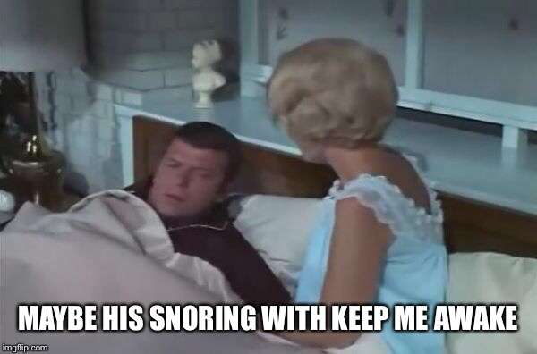 MAYBE HIS SNORING WITH KEEP ME AWAKE | made w/ Imgflip meme maker