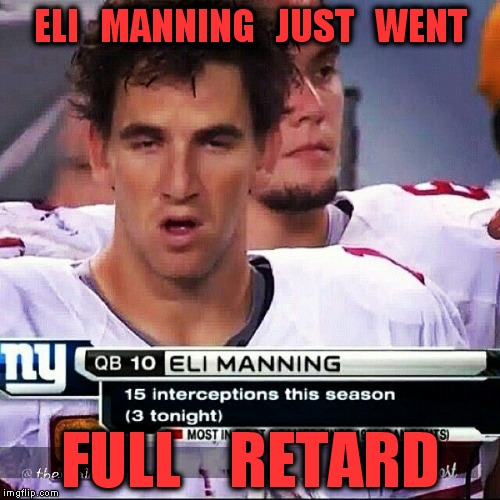 "At that minute you ask, ""Is our quarterback retarded?"" 
