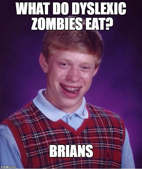 Bad Luck Brian Meme | WHAT DO DYSLEXIC ZOMBIES EAT? BRIANS | image tagged in memes,bad luck brian,brains,zombie,dyslexic | made w/ Imgflip meme maker