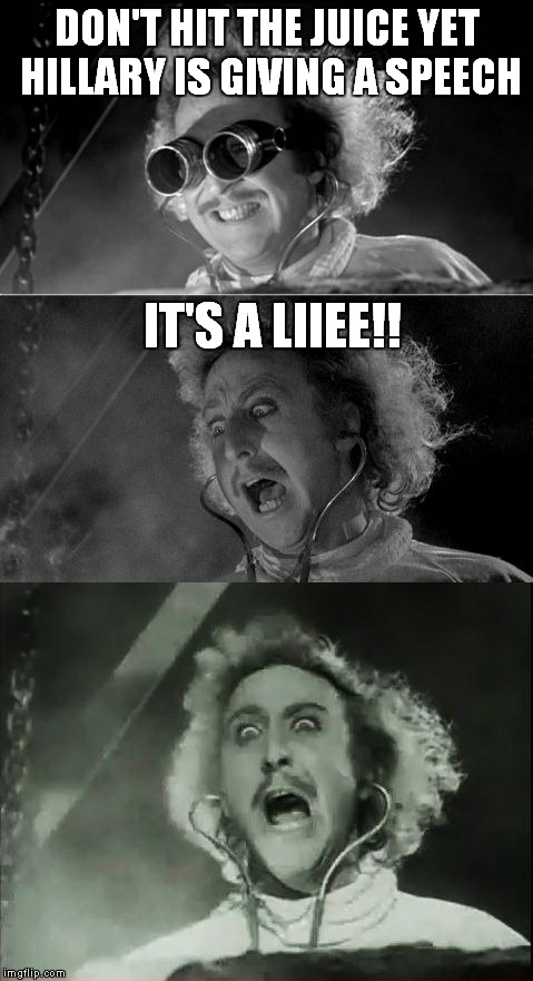 In honor of Gene Wilder! Thanks for the laughs! | DON'T HIT THE JUICE YET HILLARY IS GIVING A SPEECH IT'S A LIIEE!! | image tagged in gene wilder bad pun | made w/ Imgflip meme maker