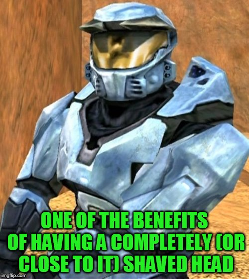 Church RvB Season 1 | ONE OF THE BENEFITS OF HAVING A COMPLETELY (OR CLOSE TO IT) SHAVED HEAD | image tagged in church rvb season 1 | made w/ Imgflip meme maker