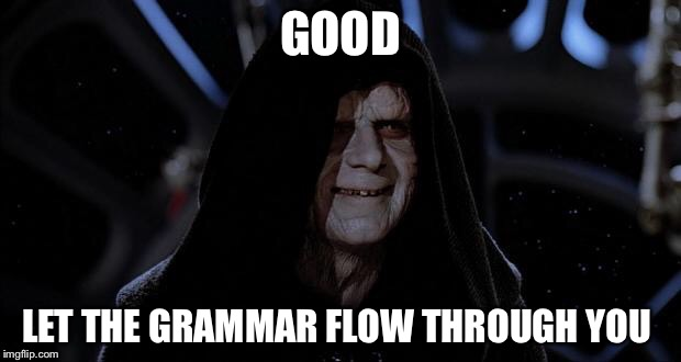 GOOD LET THE GRAMMAR FLOW THROUGH YOU | made w/ Imgflip meme maker