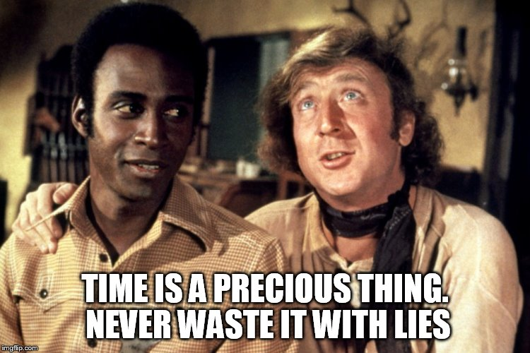 TIME IS A PRECIOUS THING. NEVER WASTE IT WITH LIES | made w/ Imgflip meme maker
