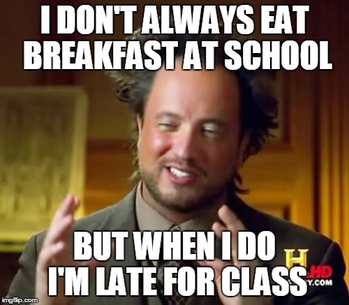 19qpgh ancient aliens meme imgflip,Everything I Do I Do It For You Meme