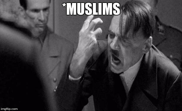 *MUSLIMS | made w/ Imgflip meme maker