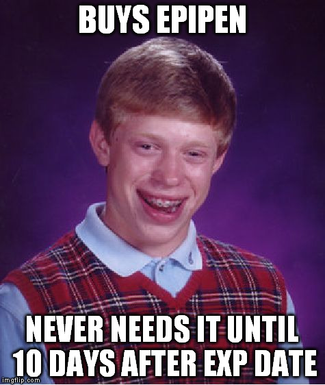 Bad Luck Brian Meme | BUYS EPIPEN NEVER NEEDS IT UNTIL 10 DAYS AFTER EXP DATE | image tagged in memes,bad luck brian | made w/ Imgflip meme maker