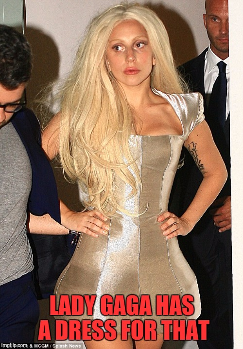 LADY GAGA HAS A DRESS FOR THAT | made w/ Imgflip meme maker
