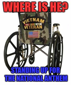 Sit on this Colin Kaepernick! | WHERE IS HE? STANDING UP FOR THE NATIONAL ANTHEM | image tagged in national anthem,tamara holder,vet,honor | made w/ Imgflip meme maker