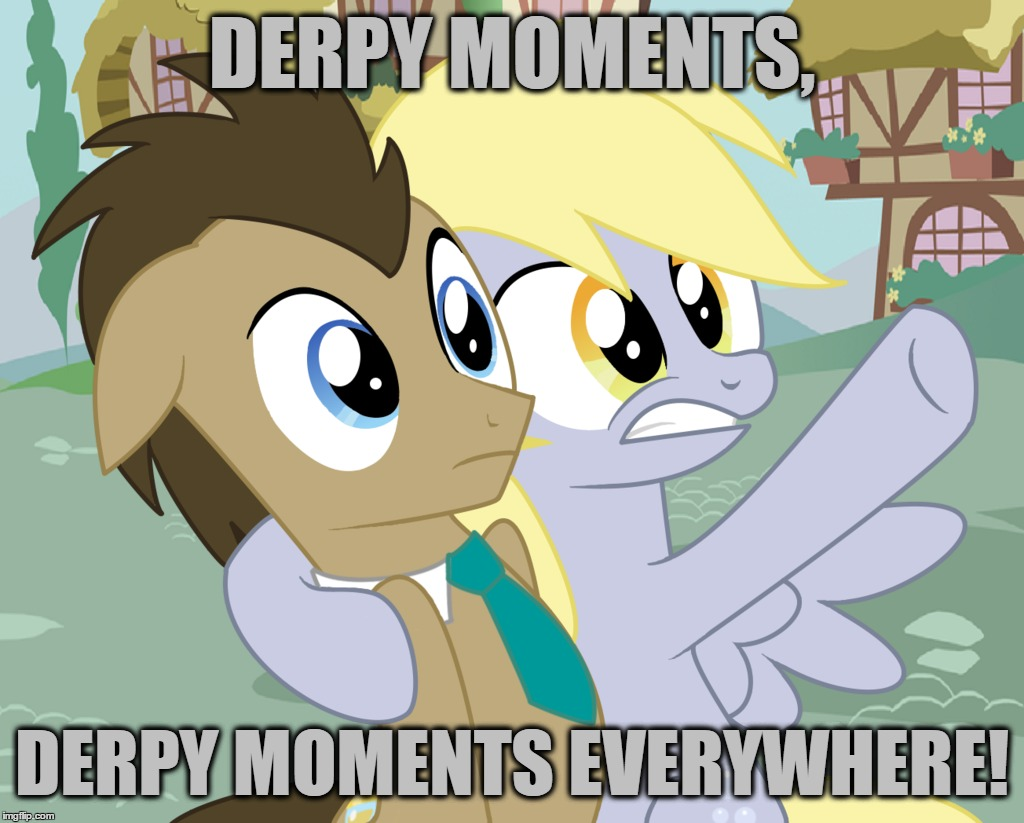 DERPY MOMENTS, DERPY MOMENTS EVERYWHERE! | made w/ Imgflip meme maker