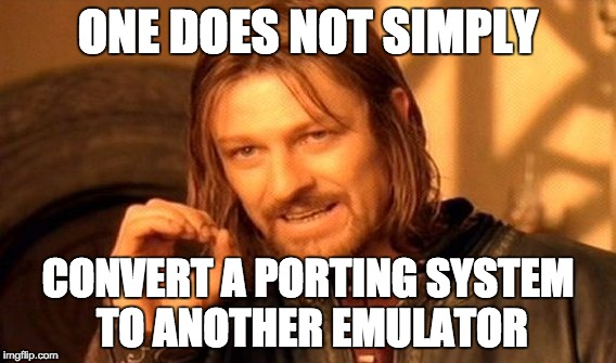 One does not simply convert a porting system to another emulator