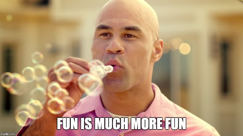 FUN IS MUCH MORE FUN | made w/ Imgflip meme maker