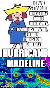 Hurricane Madeline and her companion, heading towards Hawaii for Labor Day! |  IN TWO STRAIGHT LINES THEY MADE THEIR WAY, TOWARDS HAWAII, TO RUIN PLANS FOR LABOR DAY! HURRICANE MADELINE | image tagged in hurricane,hawaii | made w/ Imgflip meme maker