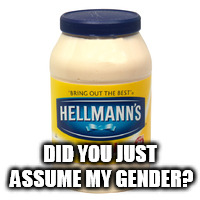 DID YOU JUST ASSUME MY GENDER? | made w/ Imgflip meme maker