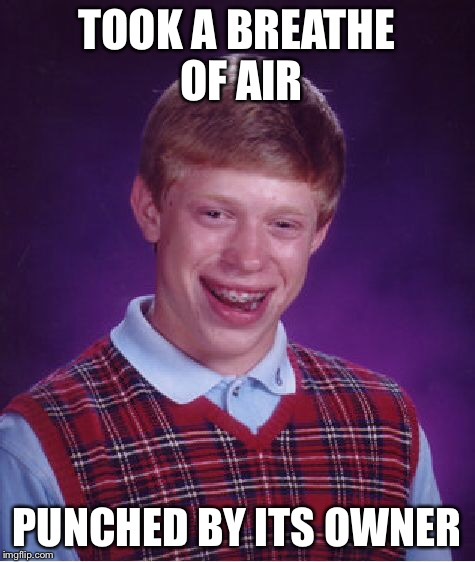 Bad Luck Brian Meme | TOOK A BREATHE OF AIR PUNCHED BY ITS OWNER | image tagged in memes,bad luck brian | made w/ Imgflip meme maker