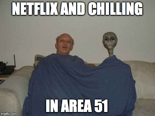 NETFLIX AND CHILLING IN AREA 51 | image tagged in space,netflix and chill,netflix,aliens,man in a blanket,area 51,memes | made w/ Imgflip meme maker