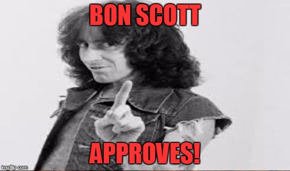 BON SCOTT APPROVES! | made w/ Imgflip meme maker