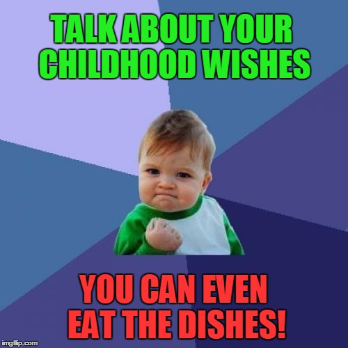 Success Kid Meme | TALK ABOUT YOUR CHILDHOOD WISHES YOU CAN EVEN EAT THE DISHES! | image tagged in memes,success kid | made w/ Imgflip meme maker