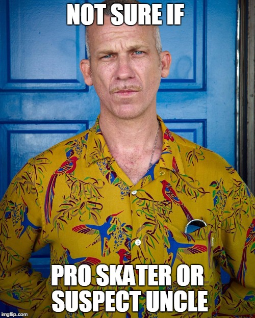 NOT SURE IF PRO SKATER OR SUSPECT UNCLE | made w/ Imgflip meme maker