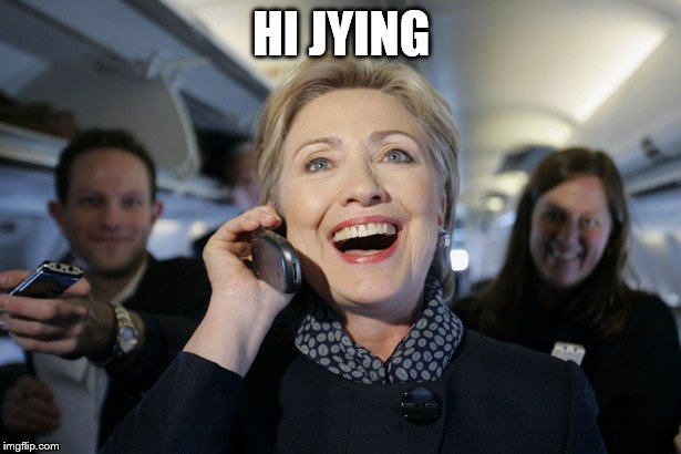HI JYING | image tagged in hillary on the phone | made w/ Imgflip meme maker