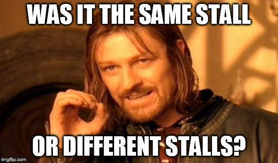 One Does Not Simply Meme | WAS IT THE SAME STALL OR DIFFERENT STALLS? | image tagged in memes,one does not simply | made w/ Imgflip meme maker