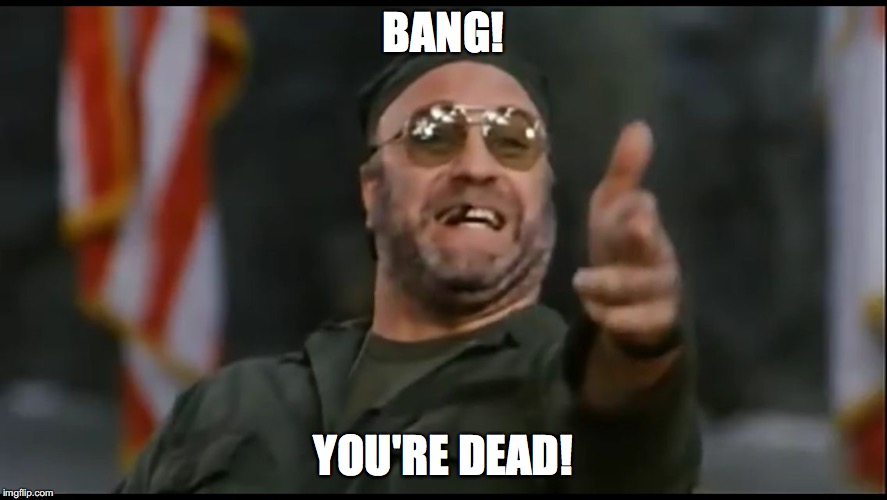 Bang!  You're Dead | BANG! YOU'RE DEAD! | image tagged in bang  you're dead | made w/ Imgflip meme maker