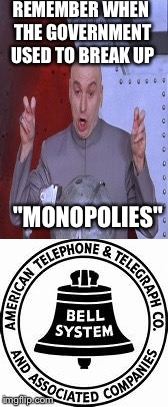"REMEMBER WHEN THE GOVERNMENT USED TO BREAK UP ""MONOPOLIES"" 