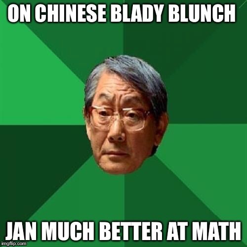 ON CHINESE BLADY BLUNCH JAN MUCH BETTER AT MATH | made w/ Imgflip meme maker