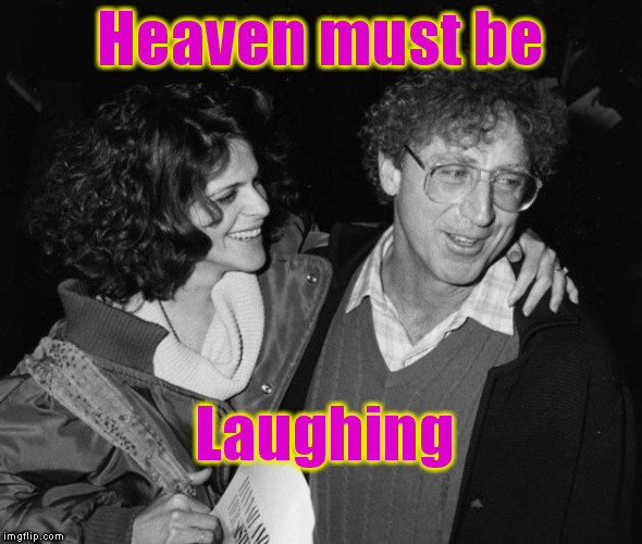 Heaven must be; Laughing | image tagged in memes,gene wilder,gilda radner,snl,willy wonka | made w/ Imgflip meme maker