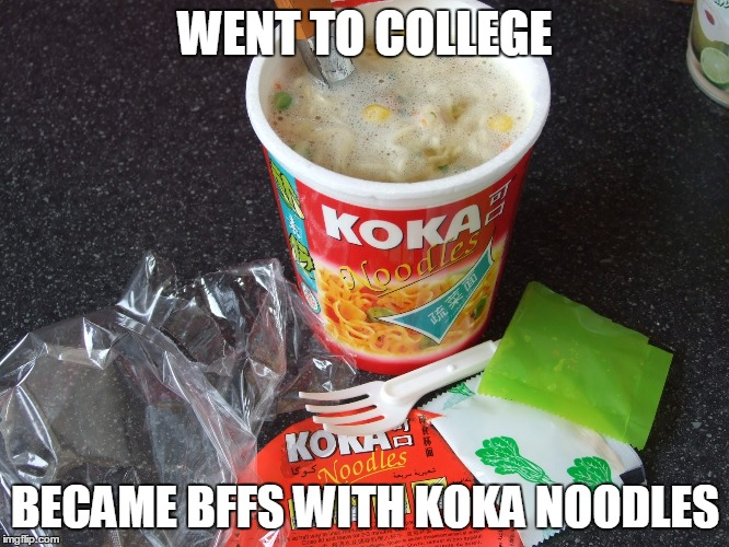 WENT TO COLLEGE BECAME BFFS WITH KOKA NOODLES | made w/ Imgflip meme maker