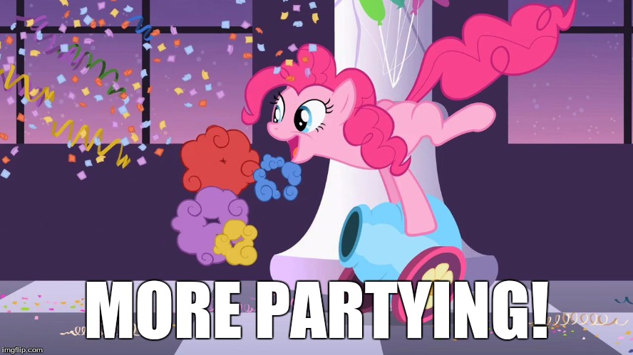 Pinkie Pie's party cannon explosion | MORE PARTYING! | image tagged in pinkie pie's party cannon explosion | made w/ Imgflip meme maker