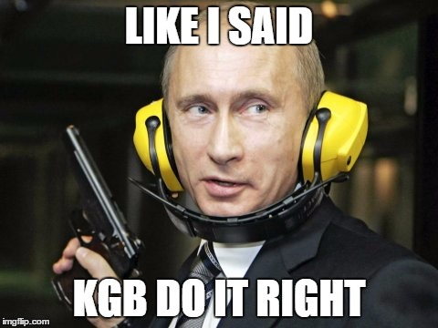 LIKE I SAID KGB DO IT RIGHT | made w/ Imgflip meme maker