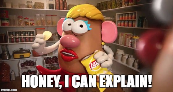 That's Just Wrong... | HONEY, I CAN EXPLAIN! | image tagged in memes,funny,mr potatohead,mrs potatohead,cannibalism,lays | made w/ Imgflip meme maker