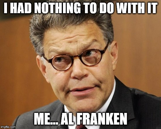 I HAD NOTHING TO DO WITH IT ME... AL FRANKEN | made w/ Imgflip meme maker
