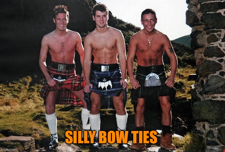 Scottish Kilt Guys | SILLY BOW TIES | image tagged in scottish kilt guys | made w/ Imgflip meme maker