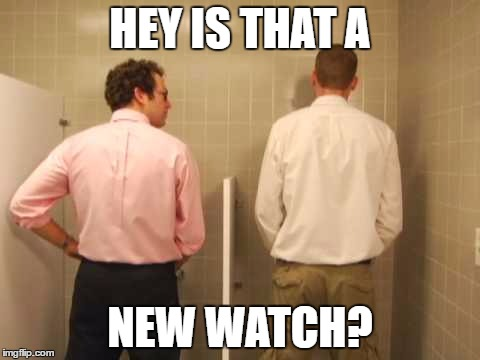 HEY IS THAT A NEW WATCH? | made w/ Imgflip meme maker